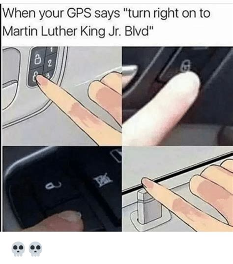 Gps Memes - 25 best memes about martin luther king jr martin