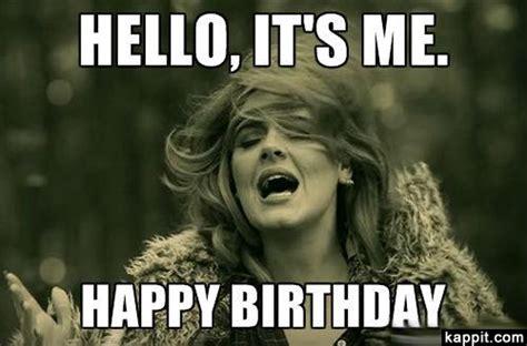 Nasty Birthday Meme - hello it s me happy birthday