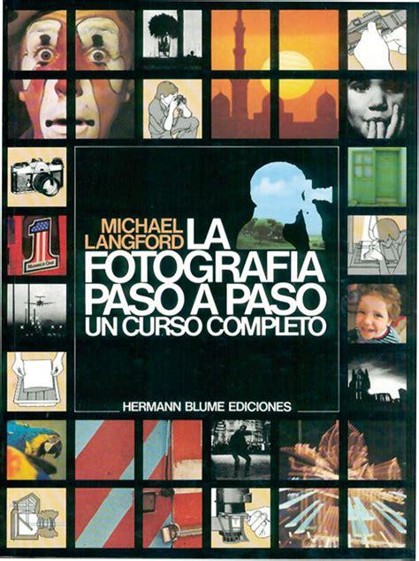 libro fotografia paso a paso 10 libros de fotograf 237 a que deber 237 as tener en tu biblioteca foto24