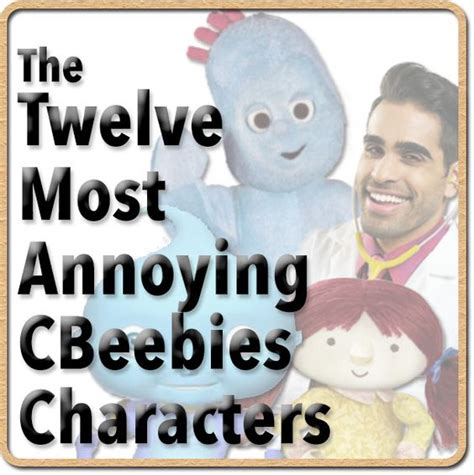 7 Most Annoying Characters by The Twelve Most Annoying Cbeebies Characters Uktv