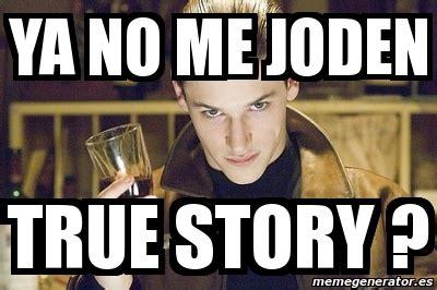 True Story Meme Generator - meme personalizado ya no me joden true story 1682448