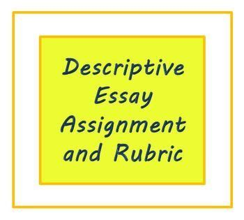 Descriptive Essay Assignment by Descriptive Essay Assignment And Rubric For Esl Writers Or High School Students Rubrics