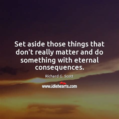 those things set aside those things that don t really matter and do something with