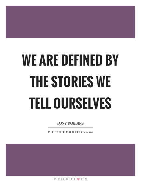 stories of ourselves the defined quotes defined sayings defined picture quotes