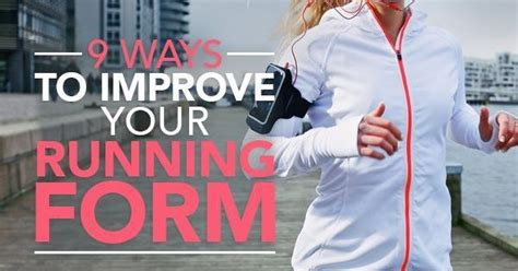 9 tips to running your 9 tips to improve running running form running and exercises
