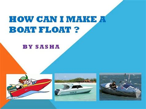 how to make a boat float how can i make a boat float authorstream