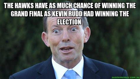 Kevin Rudd Meme - the hawks have as much chance of winning the grand final