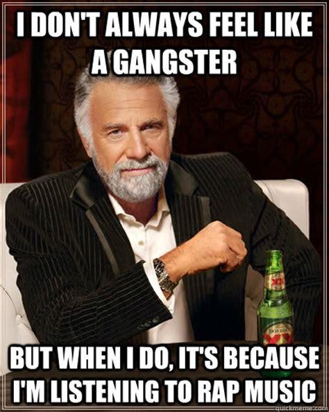 Rap Music Meme - i don t always feel like a gangster but when i do it s