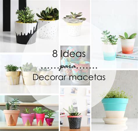 como decorar plantas con macetas decoraci 243 n f 225 cil 8 ideas para decorar macetas