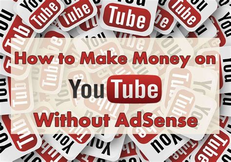 adsense how to make money how to make money on youtube without adsense