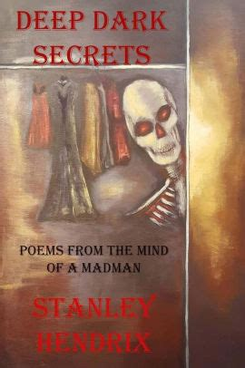 the deep dark secrets of deep dark secrets poems from the mind of a madman by