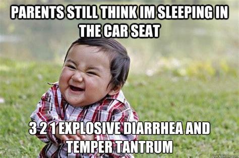 Tantrum Meme - parents still think im sleeping in the car seat 3 2 1