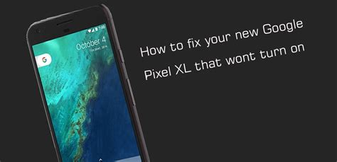 android phone wont turn on how to fix pixel pixel xl that wont turn on pixel 2 pixel 2 xl