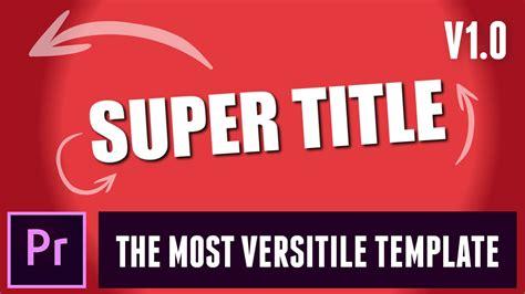 The Super Title For Premiere Pro Cinecom Net Premiere Pro 2017 Title Templates