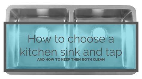 How To Choose Kitchen Sink How To Choose A Kitchen Sink And Tap And How To Keep Them Both Clean 171 Appliances