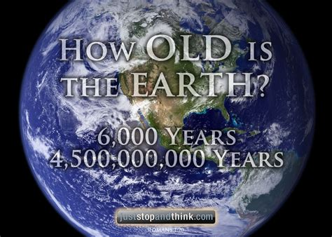 how oldis just stop and think how is planet earth how is