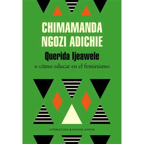 libro querida ijeawele cmo educar querida ijeawele o c 243 mo educar en el feminismo tapa blanda 183 libros 183 el corte ingl 233 s