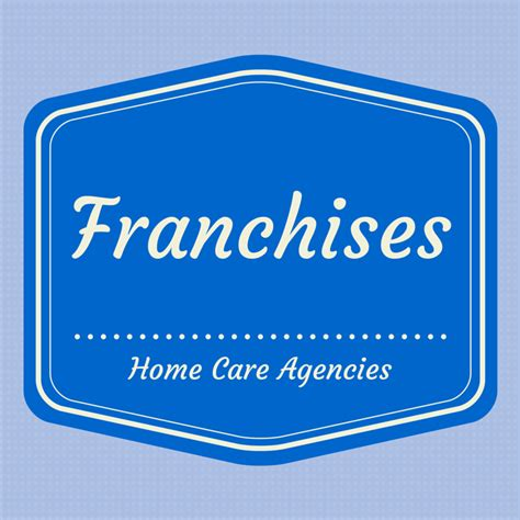 independent duty home care agencies franchises