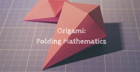 Paper Folding In Mathematics - origami folding mathematics