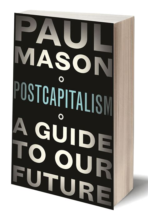 postcapitalism a guide to 0141975296 media spotlight post capitalism by paul mason mortgage strategy