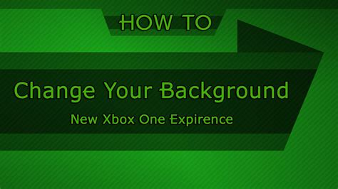 xbox one home layout change how to change the background 28 images how to change
