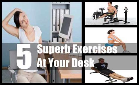 5 superb exercises at your desk best exercises to do at