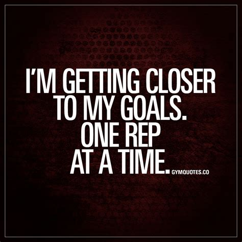 to my i m getting closer to my goals one rep at a time