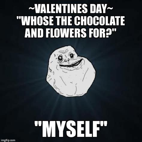 Alone On Valentines Day Meme - forever alone meme imgflip