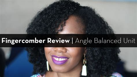 fingercomber review natural hair wig fingercomber angle balanced unit review