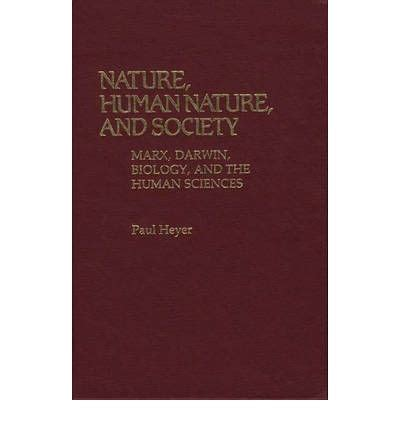 true nature an exploration of being human books nature human nature and society marx darwin biology