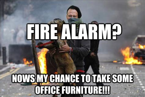 Spider Fire Alarm Meme - fire alarm nows my chance to take some office furniture