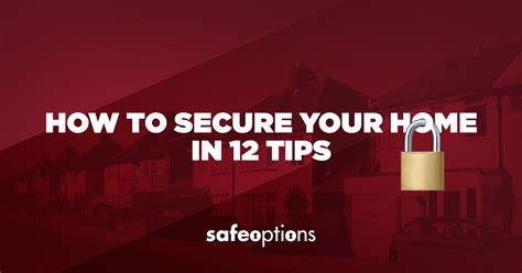 secure your home in 12 top tips