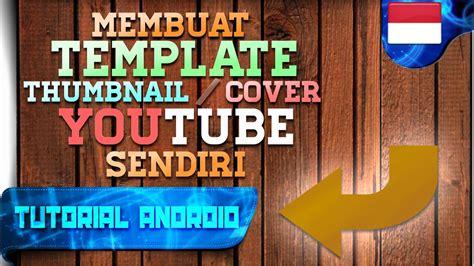 membuat youtube sendiri cara membuat template thumbnail cover youtube sendiri