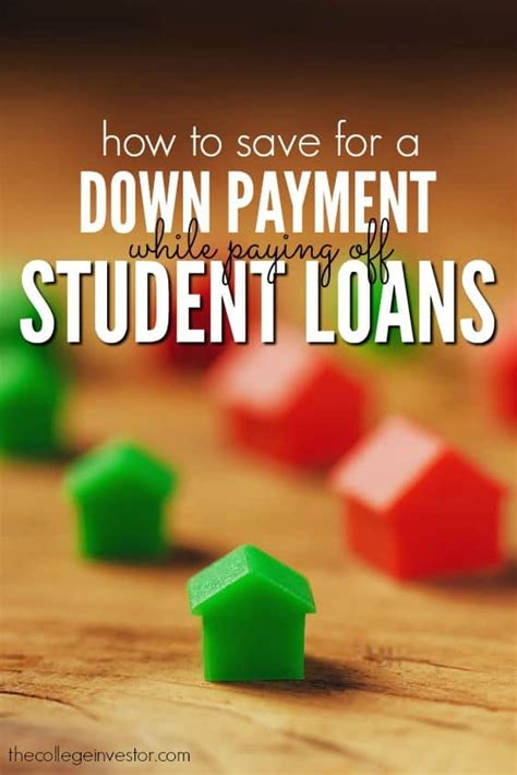 loans for housing while in school how to save for a down payment while paying off student loans