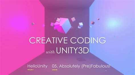 9 Fabulous In by Absolutely Pre Fabulous Creative Coding With Unity