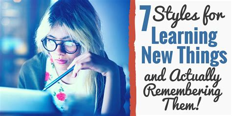 why learning new things is beneficial for you 7 styles for learning new things and remembering them