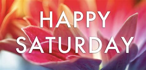 happy saturday saturday pictures images graphics for facebook whatsapp