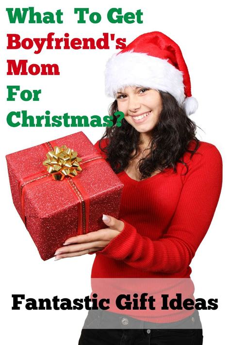 what to get boyfriends mom for christmas only the best