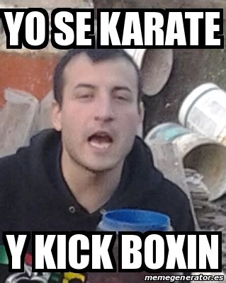 Karate Meme Generator - meme personalizado yo se karate y kick boxin 24408152