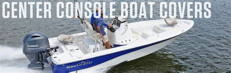 center console boat covers all styles of center console fishing boats