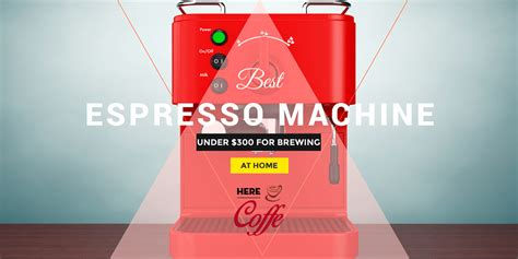 top 5 the best espresso machine 300 for brewing at