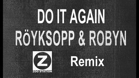 Outlines Zoo Station Remix by R 246 Yksopp Robyn Do It Again Zoo Station Club Mix Preview