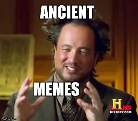 Ancient Aliens Giorgio Meme - ancient memes imgflip