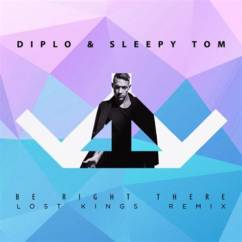 be right there diplo sleepy tom diplo sleepy tom be right there lost kings remix
