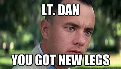 Dan Meme - lt dan you got new legs offensive forrest gump quickmeme