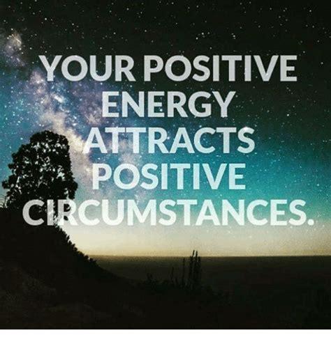 positive memes your positive energy attracts a positive circumstances
