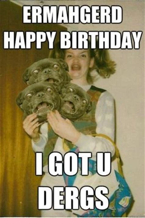 Ermahgerd Happy Birthday Meme - top hilarious unique happy birthday memes collection