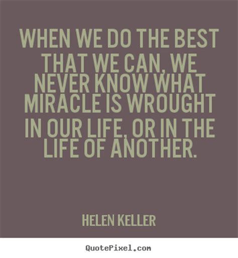 helen keller biography and quotes life sayings when we do the best that we can we never