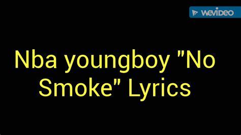 Lyrics To Mba Youngboy by Nba Youngboy Quot No Smoke Quot Lyrics