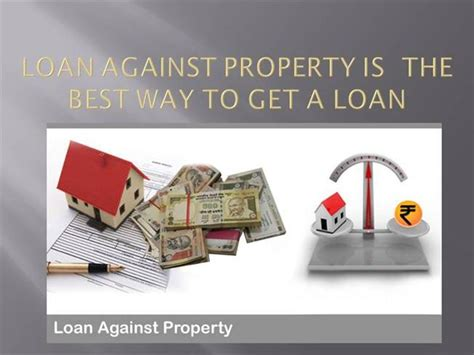 best way to get a loan for a house loan against property is the best way to get a loan authorstream
